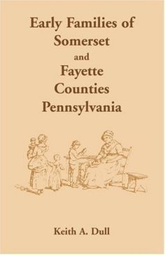 Early Families of Somerset and Fayette Counties, Pennsylvania by Keith A. Dull. $16.00. Publication: November 2004. Publisher: Heritage Books Inc (November 2004)