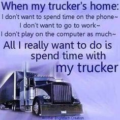 Spend time with my trucker
