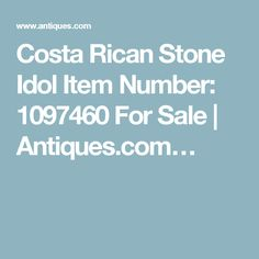 Costa Rican Stone Idol Item Number: 1097460 For Sale | Antiques.com…