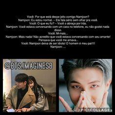 Integrante: Kim Namjoon BTS Imagines Se pegar dê os créditos ou me marque. #yooying Jikook, Bts Brazil, Exo Imagines, Fanfic Kpop, Bts Imagine, Rap Monster, Bts Memes, Illusions, Funny