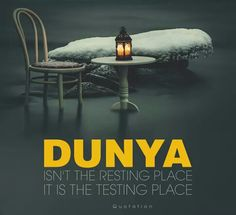 Dunya is not the resting place, its the testing place. Alhamdulillah