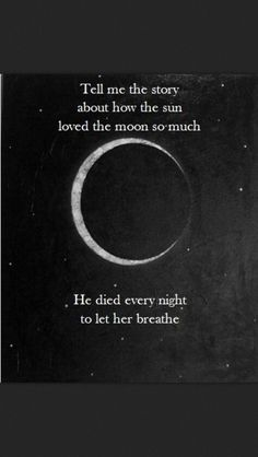 """Tell me the story about how the sun loved the moon so much he died . ""Tell me the story about how the sun loved the moon so much he died every night to let her breathe. Dark Quotes, Crazy Quotes, Quotes To Live By, Life Quotes, Quiet Quotes, The Words, My Sun And Stars, Poetry Quotes, Writing Prompts"