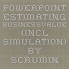 Powerpoint estimating businessvalue (incl simulation) by scruminc