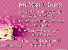 4 steps to purpose quotes via Coach Bobbi at www.Facebook.com/12StepstoSelfEmpowerment or www.FallinLoveWithLife.com
