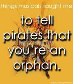 well this might work for a little while... then theyll find out youre liying and want to kill u... pirates of penzance <3