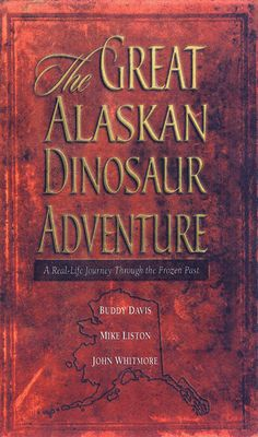 The Great Alaskan Dinosaur Adventure by Buddy Davis, Mike Liston, and John Whitmore I was fascinated by these men's journey in Alaska as they attempted to find some of the unfossilized dinosaur bones that show how dinosaurs did not live millions of years ago, but much more recently.