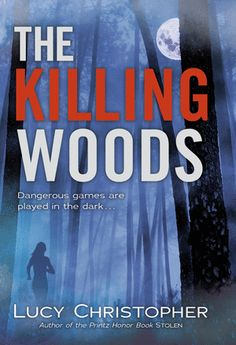 The Killing Woods by Lucy Christopher  New from Lucy Christopher, the Printz Honor author of Stolen, comes this provocative tale of the darkness inside us all.