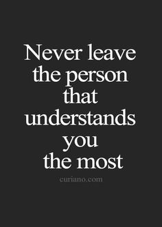 I understand you...but I also need to learn more about you before I fully understand you. And I know that would take years. But that's what I want with you.