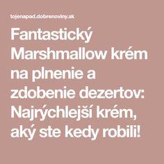 Fantastický Marshmallow krém na plnenie a zdobenie dezertov: Najrýchlejší krém, aký ste kedy robili! Brownie Cupcakes, Marshmallow, Math Equations, Marshmallows