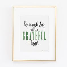 Begin Each Day With A Grateful Heart Printable Art | Home Decor | Family | LDS