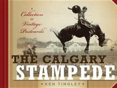 Calgary Stampede A Collection Of Vintage Postcards by Ken Tingley Rodeo Events Rodeo Events, Cowboy Ranch, University Of Alberta, Postcard Book, Beautiful Places To Live, Canadian Art, Old West, Book Publishing, Vintage Postcards