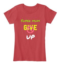 Super Mum Give Up Classic Red Women's T-Shirt Front