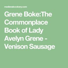 Grene Boke:The Commonplace Book of Lady Avelyn Grene - Venison Sausage