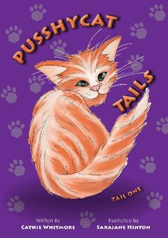 Pusshycat Tails Cathy Whitmore and Sarajane Hinton  RRP ($A) 12.95 P/B Publisher: Atom Children's Books ISBN: 9780980661798