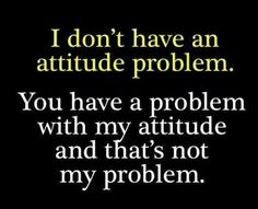 Funny pictures about Attitude problem. Oh, and cool pics about Attitude problem. Also, Attitude problem photos. Great Quotes, Quotes To Live By, Inspirational Quotes, Quotes Quotes, Daily Quotes, Sass Quotes, Inspire Quotes, Writing Quotes, Truth Quotes