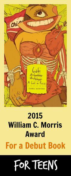 The 2015 William C. Morris Award for GABI, A GIRL IN PIECES.