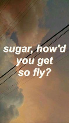 sugar sugar how'd you get sooo flyy?