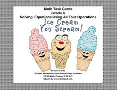 This product has 60 Task Cards to provide practice solving for an unknown in each of the four operations. There are 60 cards for addition, subtraction, multiplication, and division. The cards have a fun ice creaml theme to make them engaging.  Student Worksheets and Answer Keys Included Aligned with CCSS.Math.Content.6 EE.A.2