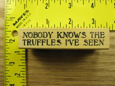 NOBODY KNOWS THE TRUFFLES I'VE SEEN SAYING BY RBBB Rubber Stamp #1394