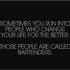 Today's inspirational quote.   Tipsy Bartender More