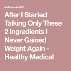 After I Started Talking Only These 2 Ingredients I Never Gained Weight Again - Healthy Medical