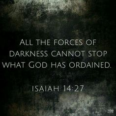 All the forces of darkness can not stop what God has ordained ISAHA Prayer Scriptures, Bible Verses Quotes, Faith Quotes, Gods Promises, Quotes About God, Words Of Encouragement, Spiritual Quotes, Trust God, Word Of God