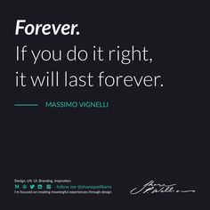 If you are going to do something right, it's worth doing it properly. If you do it right, it will last forever. Massimo Vignelli, Do It Right, Design Quotes, Something To Do, Branding, Inspiration, Designer Quotes, Biblical Inspiration, Brand Management