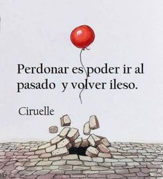 """From """"Recovery in Spanish: The Virtue of Forgiveness,"""" Ciruelle. Translation: """"""""To forgive is to go back into the past and return unscathed. The Words, More Than Words, Words Quotes, Me Quotes, Sayings, Great Quotes, Inspirational Quotes, Quotes En Espanol, Spanish Quotes"""