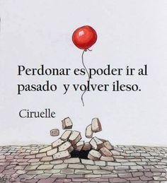 """""""Perdonar es poder ir al pasado y volver ileso"""". Frase de Annia @ciruelle, en su… #superarfrases"""