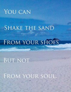 You can shake the sand from your shoes but not from your soul. - 50 Warm and Sunny Beach Therapy Quotes - Style Estate -