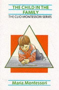 The Child in the Family (The Clio Montessori Series, Vol. 8) by Maria Montessori,http://www.amazon.com/dp/1851091130/ref=cm_sw_r_pi_dp_7Izptb0A4WQPJJ9T