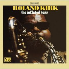 The Music Songs A Handful of Fives Albums The Inflated Tear Rashaan Roland Kirk Deep Jazz Post Hard Bop The debut recording by Roland Kirk (this was still pr. Jazz, Roland Kirk, Eric Dolphy, Dusty Springfield, Album Cover Design, Atlantic Records, Best Albums, Aretha Franklin, Music Library