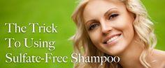 The Trick To Using Sulfate-Free Shampoo #sulfatefree #hair #shampoo http://luxeorganix.com/sulfate-free-shampoo