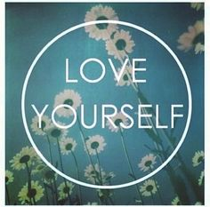 The way you love yourself translates into how you are able to love others