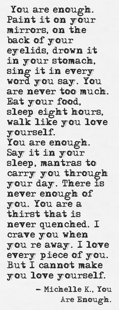 You ARE Enough , I promise and I'm gonna do everything I can to make you love yourself and who you are fully because it's beautiful
