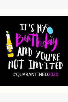 Hey, it's my birthday in quarantine. Sorry you're not invited to my birthday celebration. We can zoom it. Birthday Quotes For Me, Happy Birthday Wishes Quotes, Birthday Wishes For Myself, Happy Birthday Images, Happy Birthday Greetings, Birthday Messages, Happy Birthday Me, Funny Birthday, Birthday Shirts