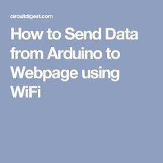 How to Send Data from Arduino to Webpage using WiFi