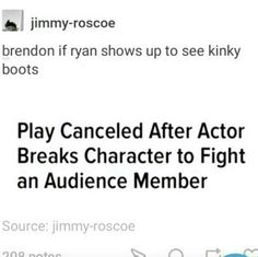 lol that might actually happen if Ryan went to go see Brendon in Kinky Boots
