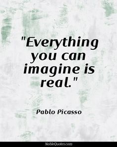 Everything you can imagine is real- Pablo Picasso Time Quotes, Work Quotes, Quotes For Kids, Quotes To Live By, Funny Quotes, Quotable Quotes, Meaningful Quotes, Inspirational Quotes, Motivational