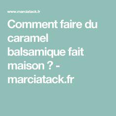 Comment faire du caramel balsamique fait maison ? - marciatack.fr