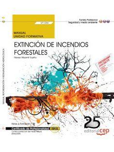 Manual. Extinción de incendios forestales (UF1266). Certificados de Profesionalidad. Control y Protección del Medio Natural (SEAG0309)  http://www.editorialcep.com/EAN-9000000728721.aspx