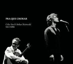 Celso Sim / Arthur Nestrovski - Pra Que Chorar: Voz e Violão (u)