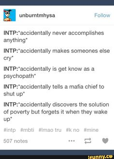 "ah yes, all the intps ""is get know as a psychopath"" As an INTP... Yes, some of my friends really believed I was psychopath .-."