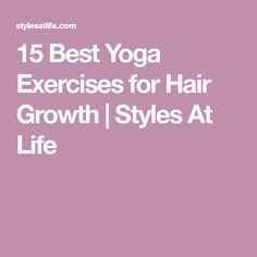 15 Best Yoga Exercises for Hair Growth   Styles At Life