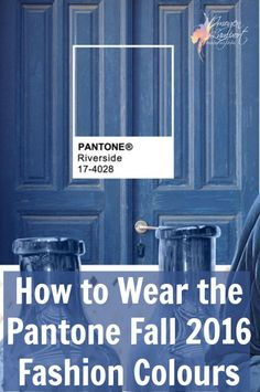 how to wear the pantone fall 2016 colours