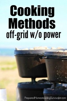 "Cooking methods off grid and without power. What! Isn't being off grid the same as being without power? The answer is a very resounding ""NO!"" Prepared Homesteading Survivalist"