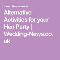 Alternative Activities For Your Hen Party Wedding News Co Uk