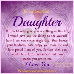 Mother daughter quotes - Wisdom To Inspire The Soul To my beautiful daughter Mom Quotes From Daughter, I Love My Daughter, My Beautiful Daughter, Gorgeous Girl, Mother To Daughter Poems, Mothers Love, Happy Birthday Beautiful Daughter, Quotes About Daughters, Happy Daughters Day