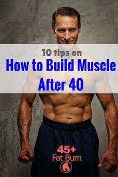 10 Tips on How to Build Muscle After 40