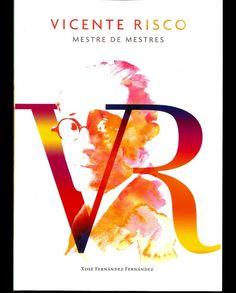 Vicente Risco : mestre de mestres / Xosé Fernández Fernández - [Santiago de Compostela] : Fundación Vicente Risco ; [Ourense] : Deputación Provincial de Ourense, D.L. 2014